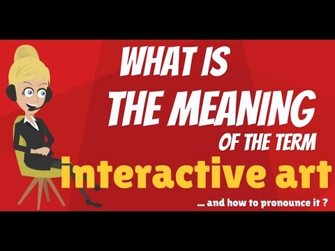 What is INTERACTIVE ART? What does INTERACTIVE ART mean? INTERACTIVE ART meaning & explanation