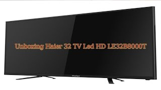 Unboxing Haier 32 TV Led HD LE32B8000T