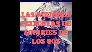 TOP 5 PELICULAS DE ZOMBIES DE LOS 80S