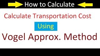 How to Calculate Transportation Cost Using Vogel Approximation Method