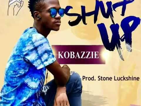 Kobazzie New Single- SHUT UP