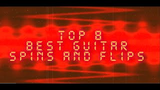 TOP 8 best guitar spins & flips/ mejores spins de guitarra