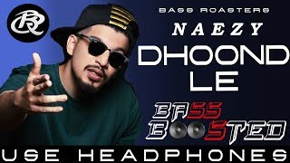 Dhoond Le [Bass Boosted] | Naezy | Bass Roasters | Latest Hindi Song 2019