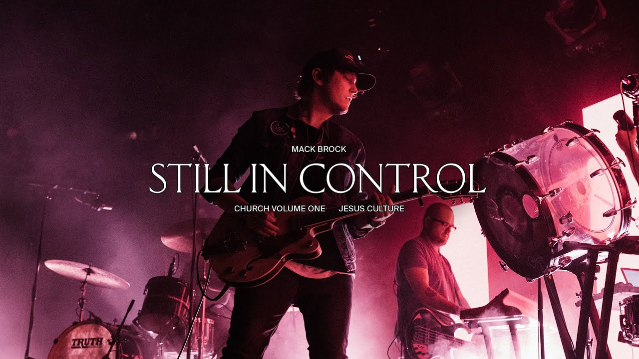 Jesus Culture - Still In Control (feat. Mack Brock) (Live)