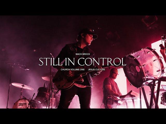 Jesus Culture - Still In Control (feat. Mack Brock) (Live)