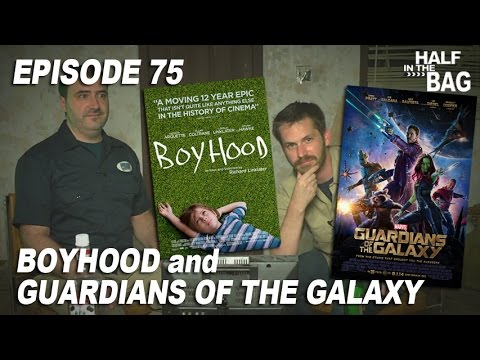 Half in the Bag Episode 75: Boyhood and Guardians of the Galaxy