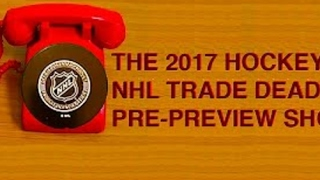 The 2017 NHL Trade Deadline Pre-Preview Show. 10 Days to Go