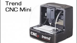 Trend CNC Mini - Overview of the Machine and Software