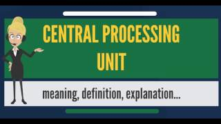 What is CENTRAL PROCESSING UNIT (CPU)? What does CENTRAL PROCESSING UNIT (CPU) mean?