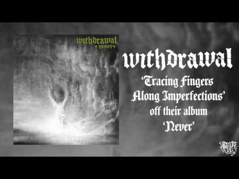 WITHDRAWAL 'Never' (Full Album Stream) [HQ]