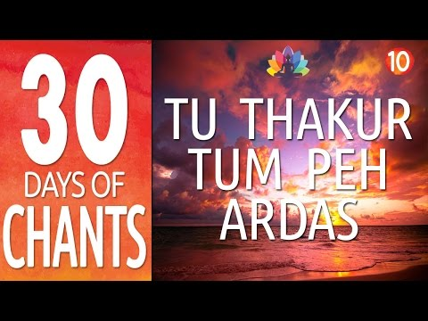 Day 10 ~ Tu Thakur Tum Peh Ardas - 30 Days of Chants