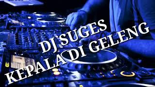 Download Dj suges kepala di geleng geleng  (Fit)