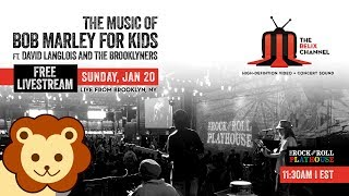 The Music of Bob Marley for Kids :: 1/20/19 | 11:30AM ET :: Brooklyn Bowl :: Full Show