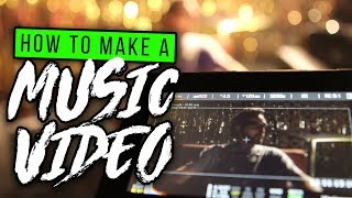 How to Make a MUSIC VIDEO