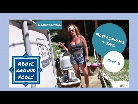 Above Ground Pools - Part 2 - Filters, Pumps, And Salt Water Generators