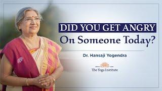 Yoga Guru - Hansaji | Did you get Angry on someone Today?