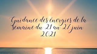 Guidance des énergies de la semaine du 21 au 27 juin 2021