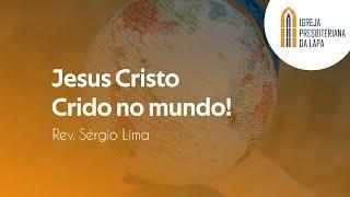 Jesus Cristo - Crido no mundo! - Rev. Sérgio Lima