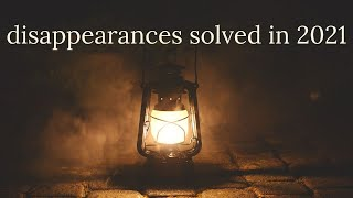 disappearances solved in 2021 | 3 recently solved cases