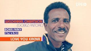 LYE.tv - Weldenkiel Okbatsion - Bokri Fkrey | ቦኽሪ ፍቕረይ - LYE Eritrean music 2018