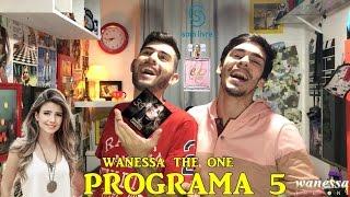 WANESSA THE ONE - PROGRAMA 5