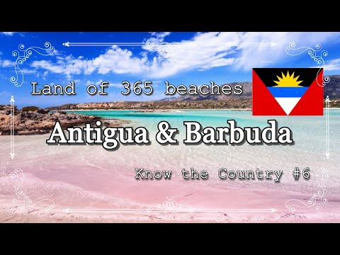 Know ANTIGUA AND BARBUDA | Know the Country | Country #6 | Geography | Land of 365 beaches