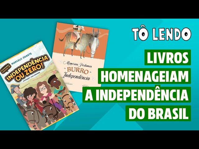 LIVROS HOMENAGEIAM INDEPENDÊNCIA DO BRASIL - Tô Lendo - Programa 55 - Olá, Curiosos! 2021