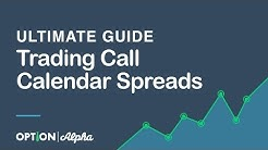 Ultimate Guide To Trading Call Calendar Spreads