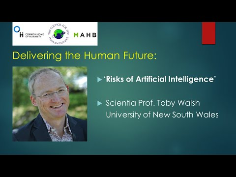Delivering the Human Future: 'Risks of Artificial Intelligence' by Prof. Toby Walsh (Talk #7)
