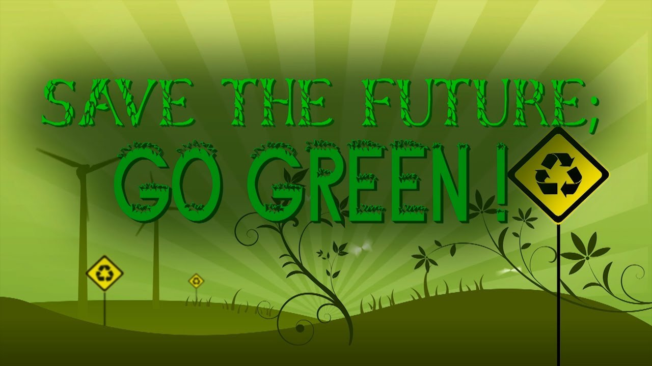 Save The Future Go Green Youtube