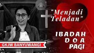 Menjadi Teladan | Ibadah Doa Pagi | GKJW Jemaat Banyuwangi