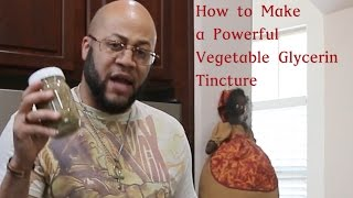How to make a powerful vegetable glycerin tincture