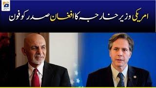 Phone Call Between Antony Blinken and Ashraf Ghani