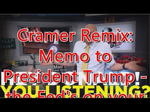 cramer-remix:-memo-to-president-trump---the-fed's-on-your-side