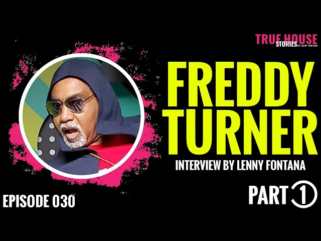 Freddy Turner interviewed by Lenny Fontana for True House Stories # 030 (Part 1)