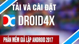 Droid4X hướng dẫn cài đặt phần mềm giả lập Android tốt nhất trên máy tính 2017