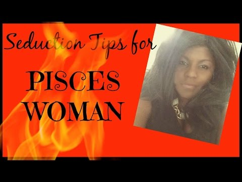 How To Seduce A Pisces Woman