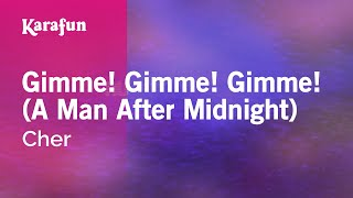 Karaoke Gimme! Gimme! Gimme! (A Man After Midnight) - Cher *