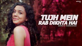 Tujh Mein Rab Dikhta Hai - Unplugged | Shreya Karmakar | Female Cover | Rab Ne Bana Di Jodi