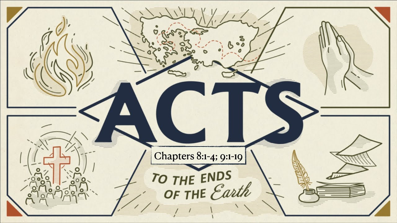 ACTS 8:1-4, 9:1-19