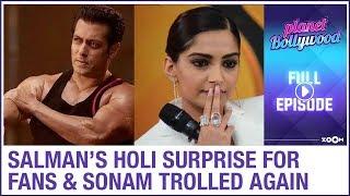 Salman Khan's Holi gift for his fans | Sonam Kapoor TROLLED again | Planet Bollywood full episode