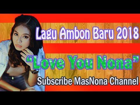 Lagu Ambon Terbaru 2018   Love You Nona   Lirik