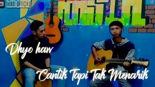 Dhyo Haw - Cantik Tapi Tak Menarik Cover By Dandi Official