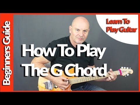 The Essential Beginners Guide To Playing Guitar The G Chord