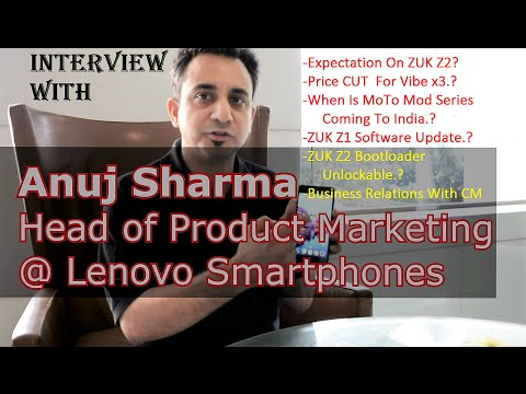 Interview With: Anuj Sharma: Head of Product Marketing @ Lenovo Smartphones India: Lenovo Z2 Plus