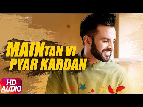 Main Tan Vi Pyar Kardan | Audio Song | Happy Raikoti | Latest Punjabi Song 2018 | Speed Records
