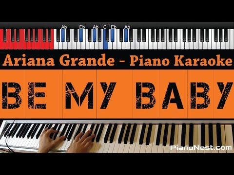 Ariana Grande - Be My Baby - HIGHER Key (Piano Karaoke / Sing Along)