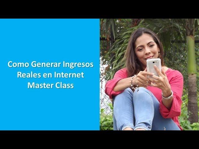 COMO GENERAR INGRESOS REALES POR INTERNET - MASTER CLASS