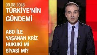 ABD ile yaşanan kriz hukuki mi, siyasi mi? - Türkiye'nin Gündemi 09.08.2018 Perşembe