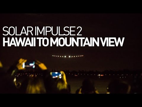 Solar Impulse Airplane - Hawaii to Mountain View - First edits